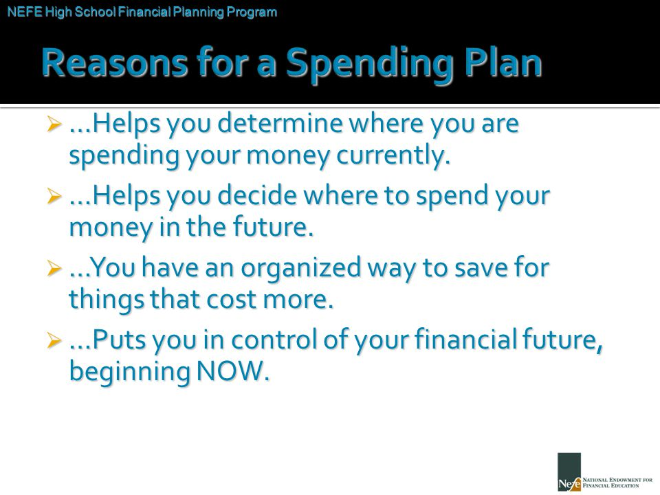 NEFE High School Financial Planning Program Unit Two – Budgeting: Making the Most of Your Money  …Helps you determine where you are spending your mon