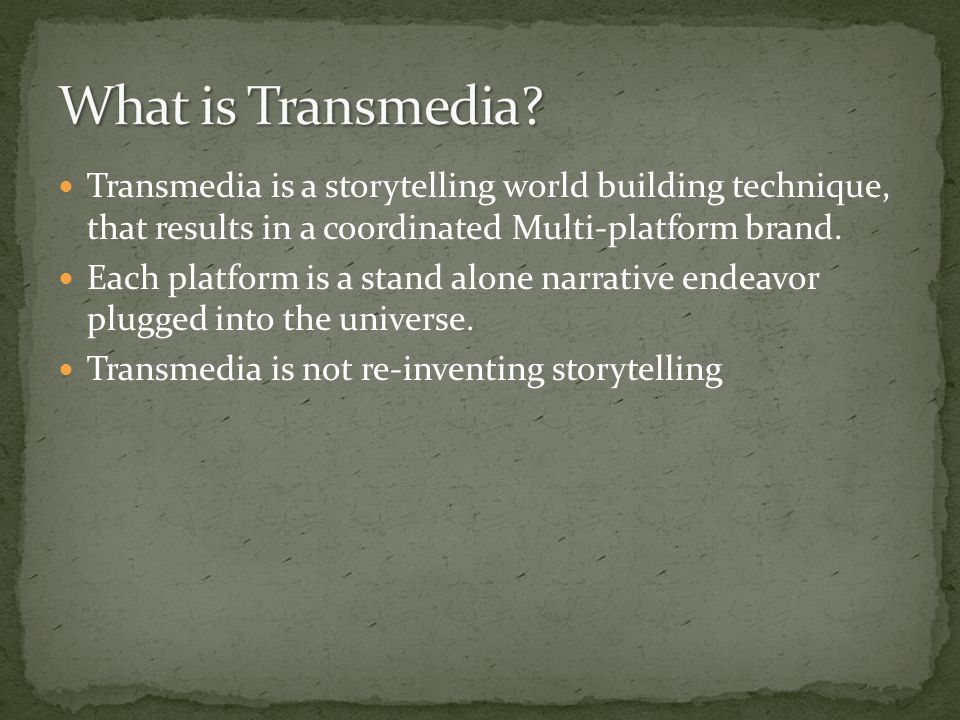 Transmedia is a storytelling world building technique, that results in a coordinated Multi-platform brand.