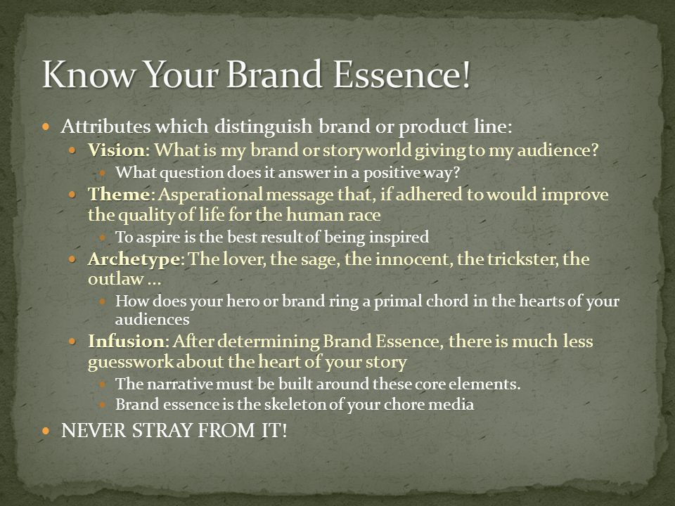 Attributes which distinguish brand or product line: Vision Vision: What is my brand or storyworld giving to my audience.