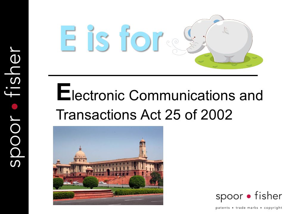 E is for E lectronic Communications and Transactions Act 25 of 2002