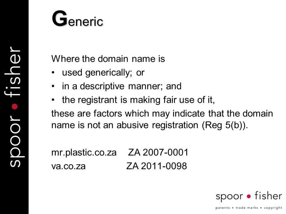 Where the domain name is used generically; or in a descriptive manner; and the registrant is making fair use of it, these are factors which may indicate that the domain name is not an abusive registration (Reg 5(b)).