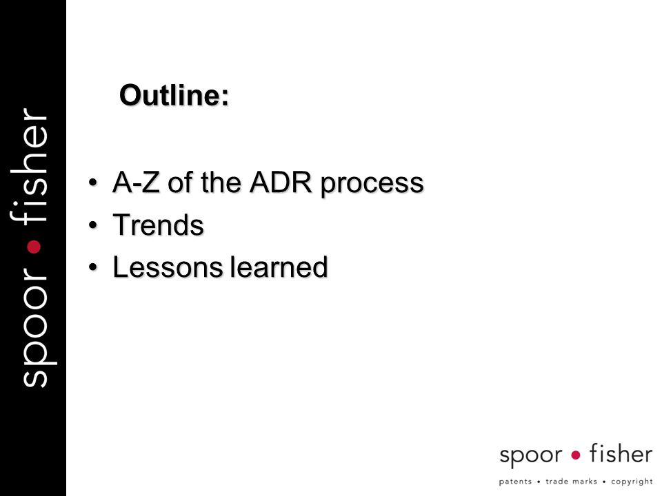 A-Z of the ADR processA-Z of the ADR process TrendsTrends Lessons learnedLessons learnedOutline: