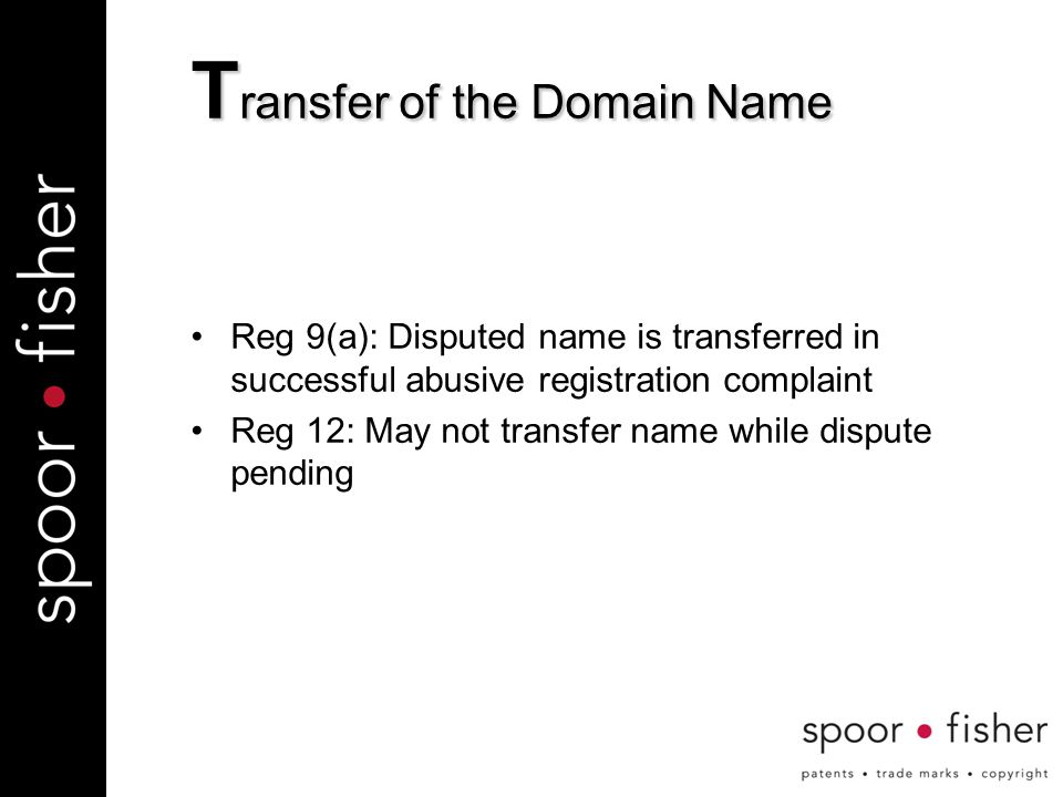 Reg 9(a): Disputed name is transferred in successful abusive registration complaint Reg 12: May not transfer name while dispute pending