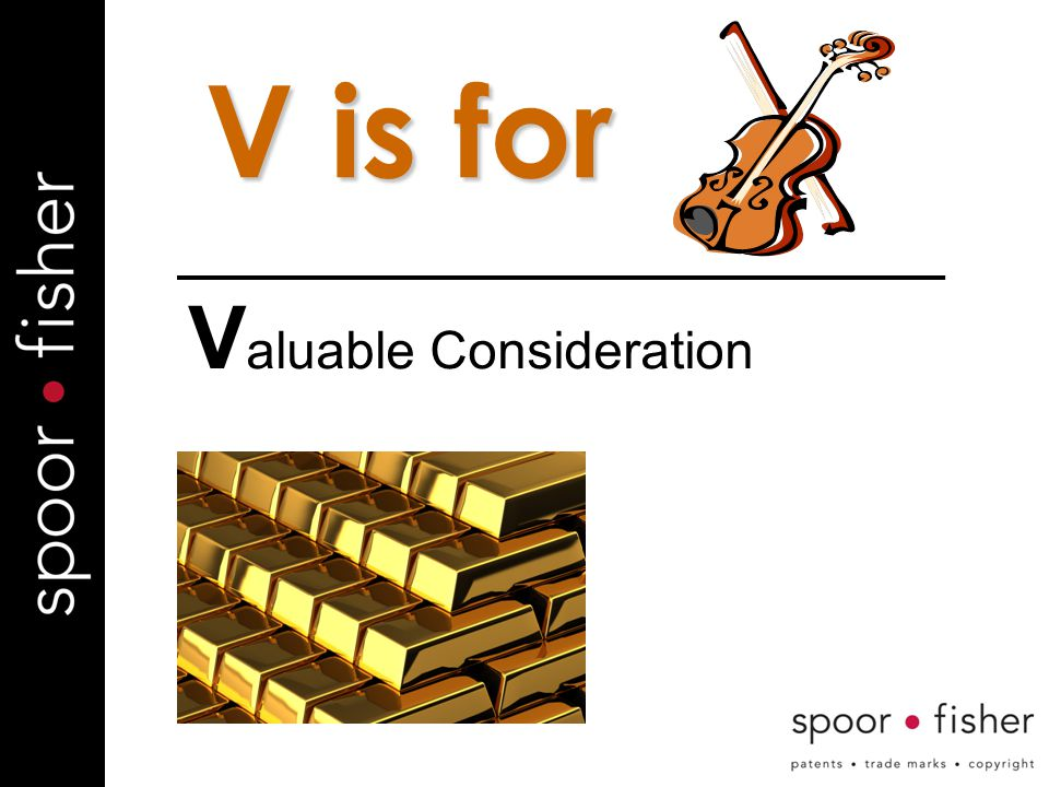 V is for V aluable Consideration