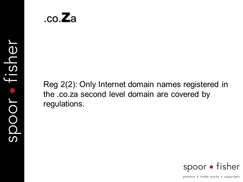 .co. z a Reg 2(2): Only Internet domain names registered in the.co.za second level domain are covered by regulations.
