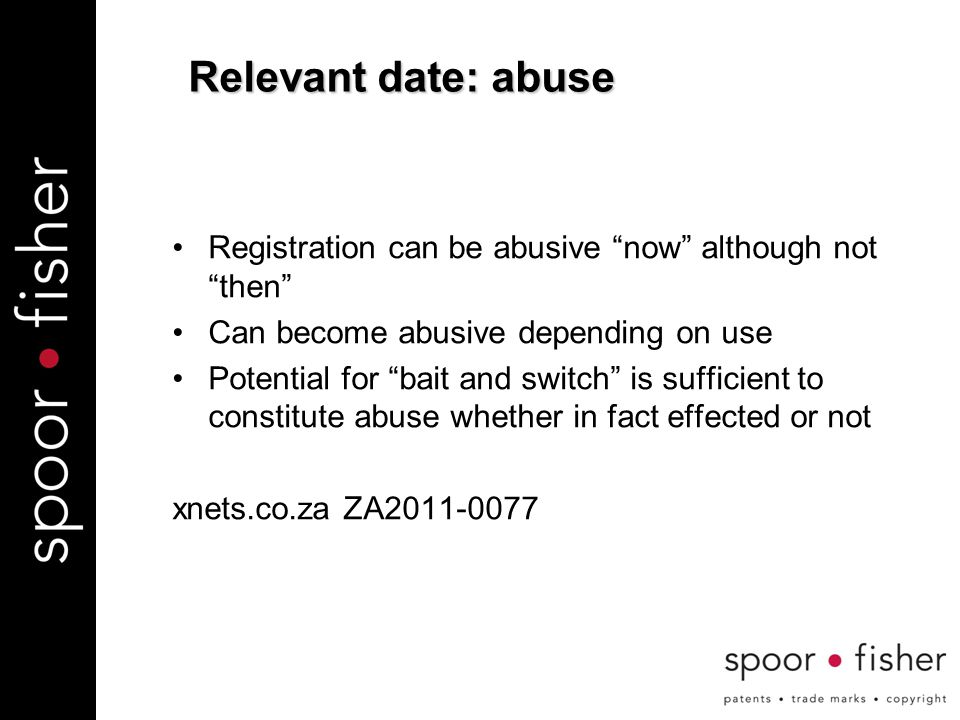 Registration can be abusive now although not then Can become abusive depending on use Potential for bait and switch is sufficient to constitute abuse whether in fact effected or not xnets.co.za ZA2011-0077 Relevant date: abuse