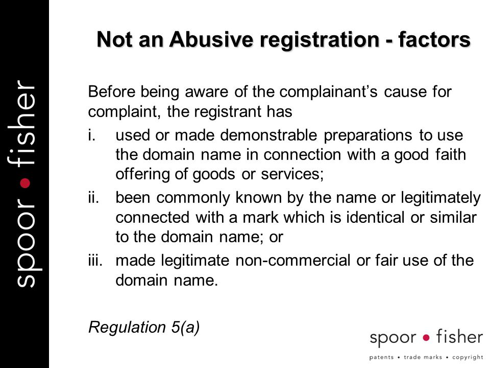 Before being aware of the complainant's cause for complaint, the registrant has i.used or made demonstrable preparations to use the domain name in connection with a good faith offering of goods or services; ii.been commonly known by the name or legitimately connected with a mark which is identical or similar to the domain name; or iii.made legitimate non-commercial or fair use of the domain name.