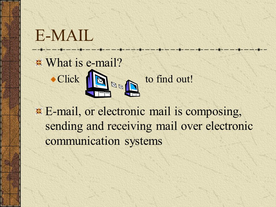 E-MAIL What is e-mail. Click to find out.