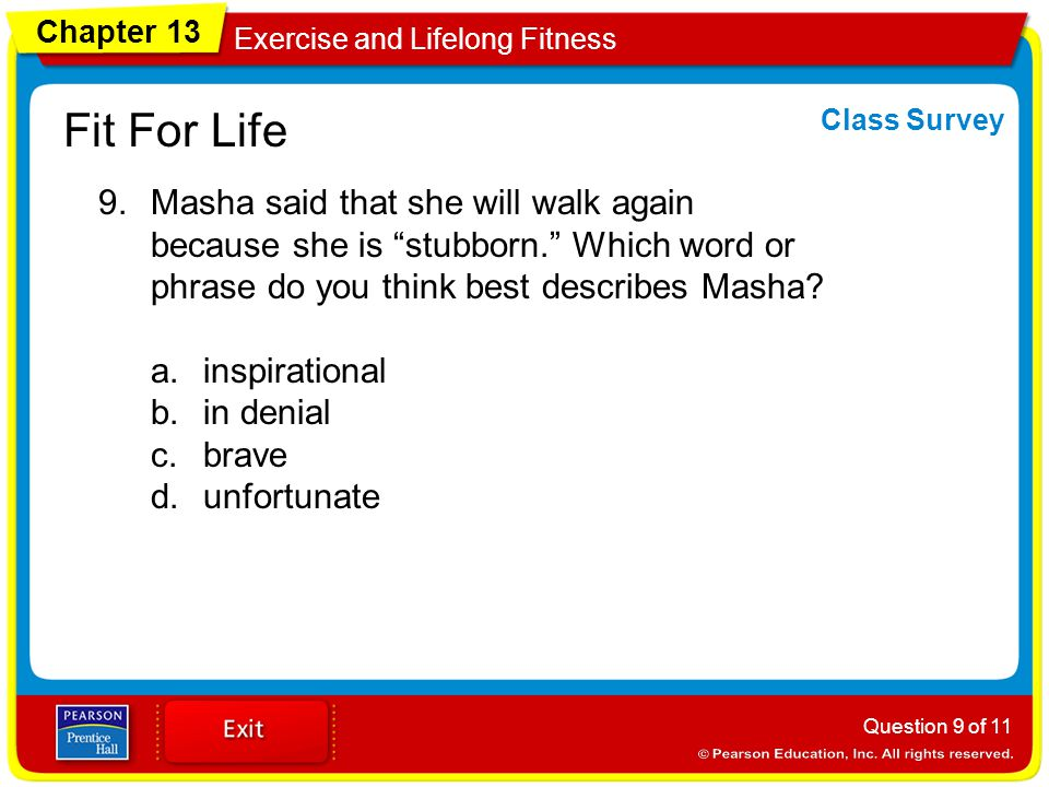 Chapter 13 Exercise and Lifelong Fitness Fit For Life 9.Masha said that she will walk again because she is stubborn. Which word or phrase do you think best describes Masha.