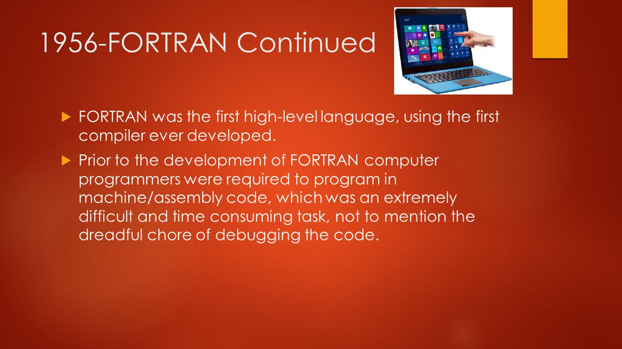 1956-FORTRAN Continued  FORTRAN was the first high-level language, using the first compiler ever developed.