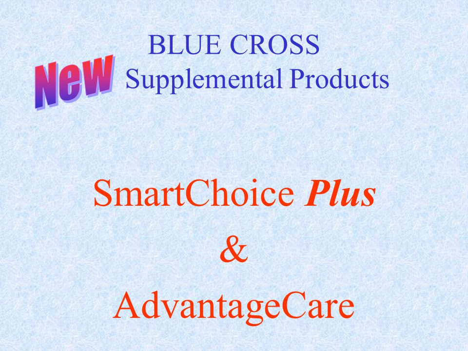 BLUE CROSS Supplemental Products SmartChoice Plus & AdvantageCare