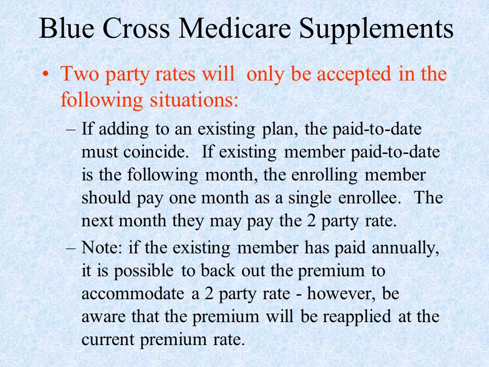 Two party rates will only be accepted in the following situations: –If adding to an existing plan, the paid-to-date must coincide. If existing member