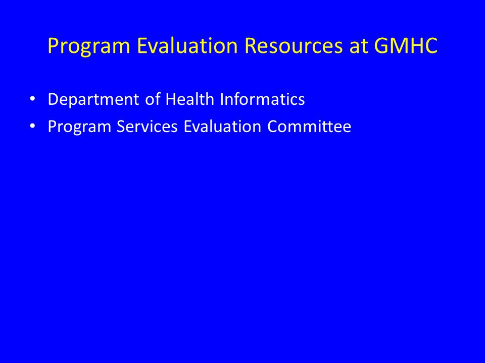 Program Evaluation Resources at GMHC Department of Health Informatics Program Services Evaluation Committee