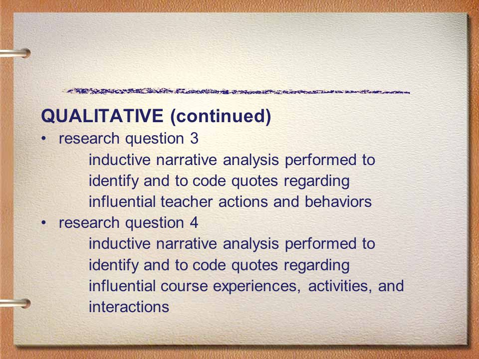 QUALITATIVE (continued) research question 3 inductive narrative analysis performed to identify and to code quotes regarding influential teacher action