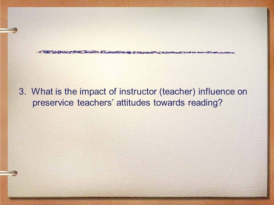 Question 3, ASRA subscale Reading Enjoyment Instructor behaviors- representative categories/quotes BOOK SELECTION I always thought of it [reading] as a chore because I never found the right books to read.
