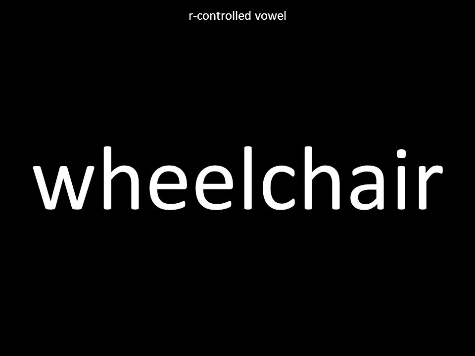 wheelchair r-controlled vowel