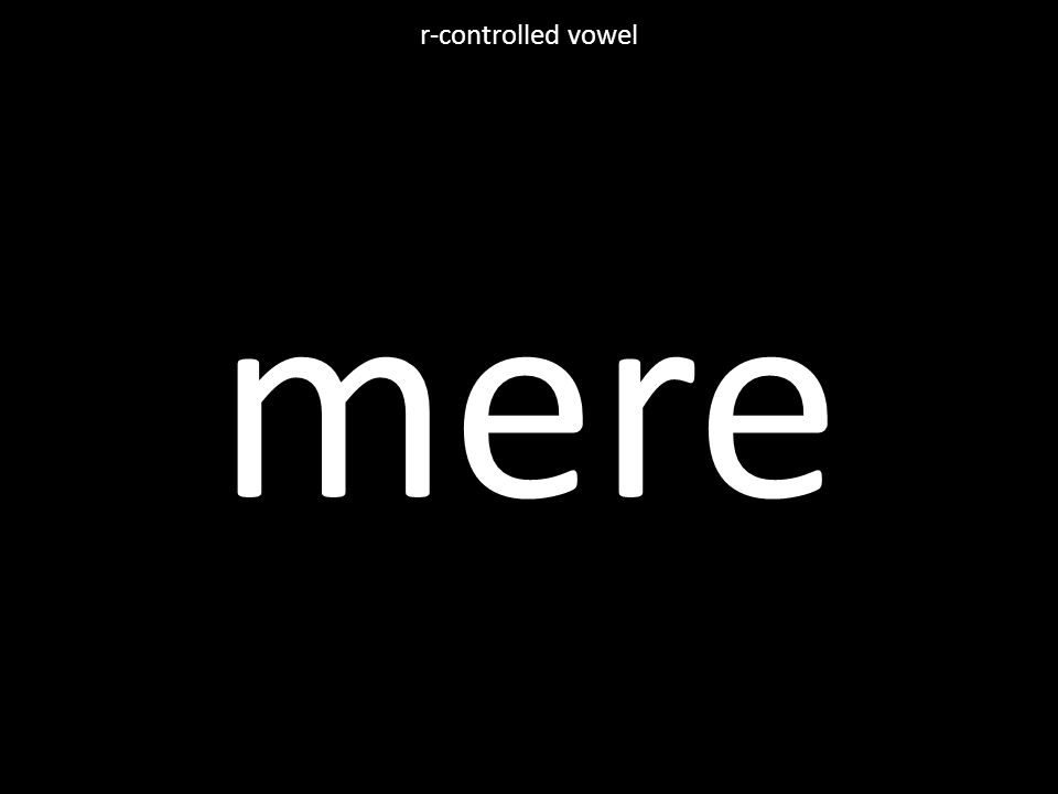 mere r-controlled vowel