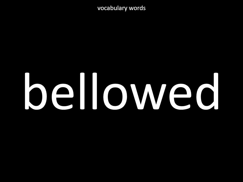 bellowed vocabulary words