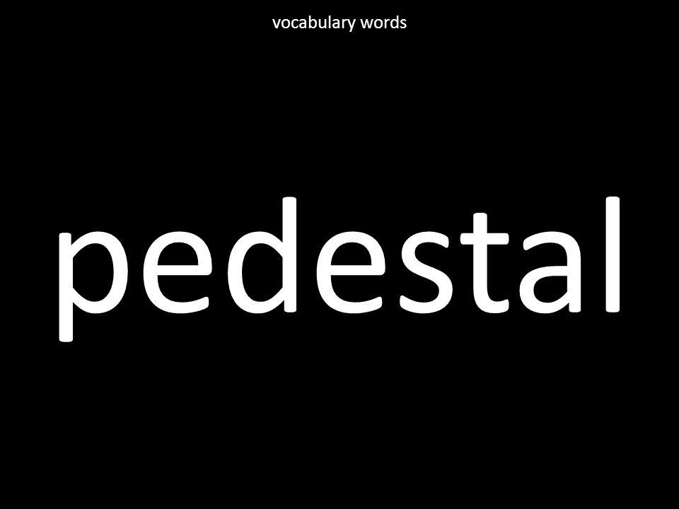 pedestal vocabulary words