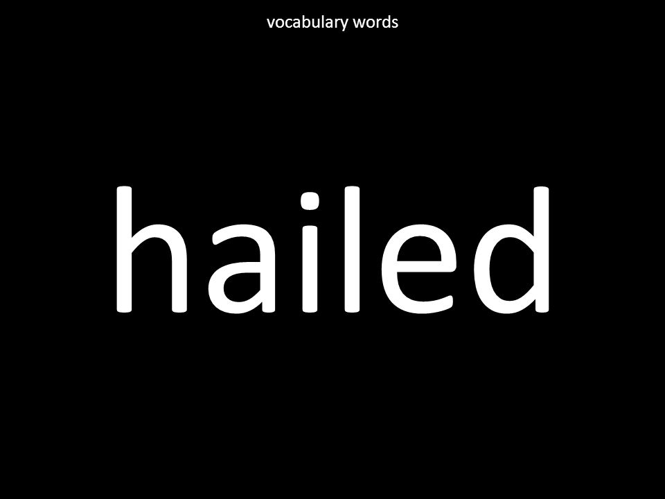 hailed vocabulary words
