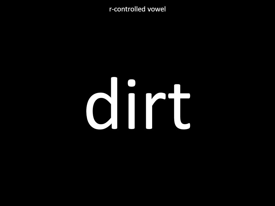 dirt r-controlled vowel