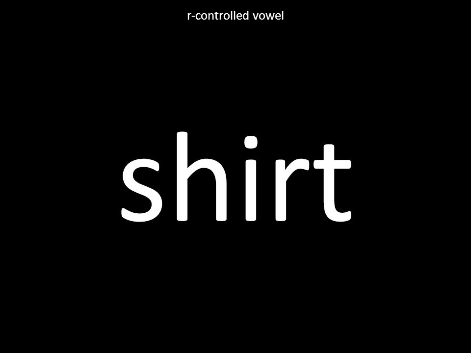 shirt r-controlled vowel