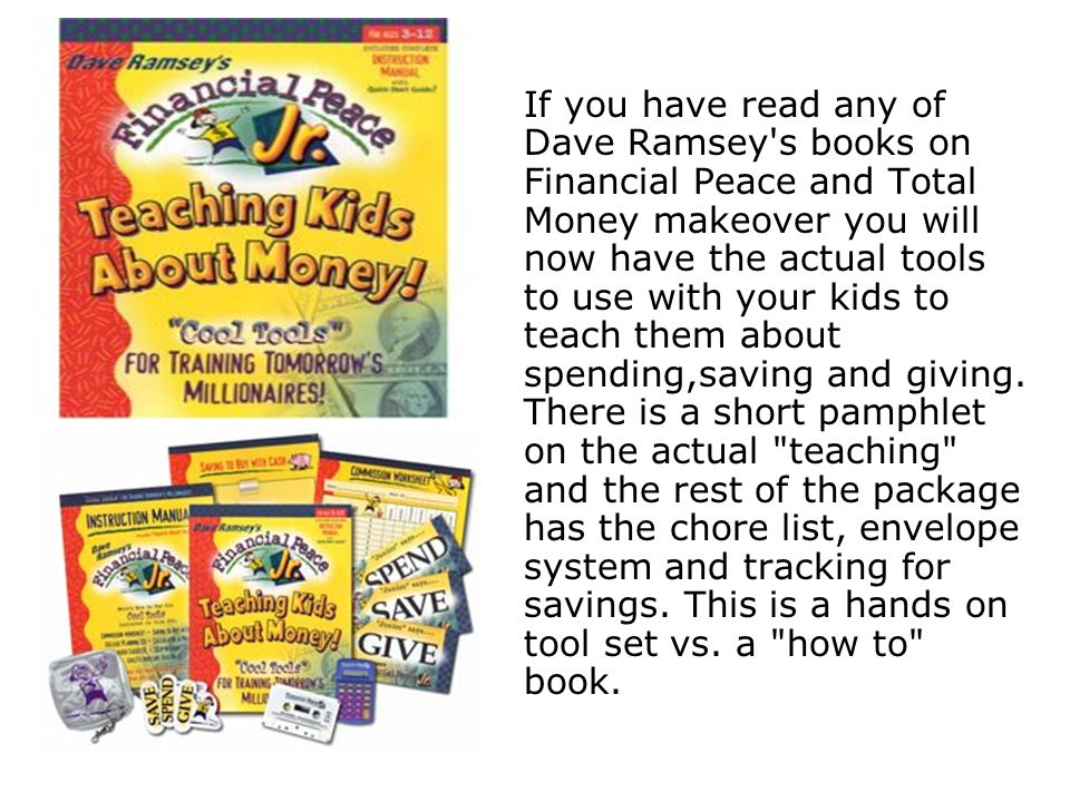If you have read any of Dave Ramsey s books on Financial Peace and Total Money makeover you will now have the actual tools to use with your kids to teach them about spending,saving and giving.