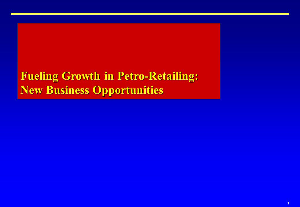 1 Fueling Growth in Petro-Retailing: New Business Opportunities