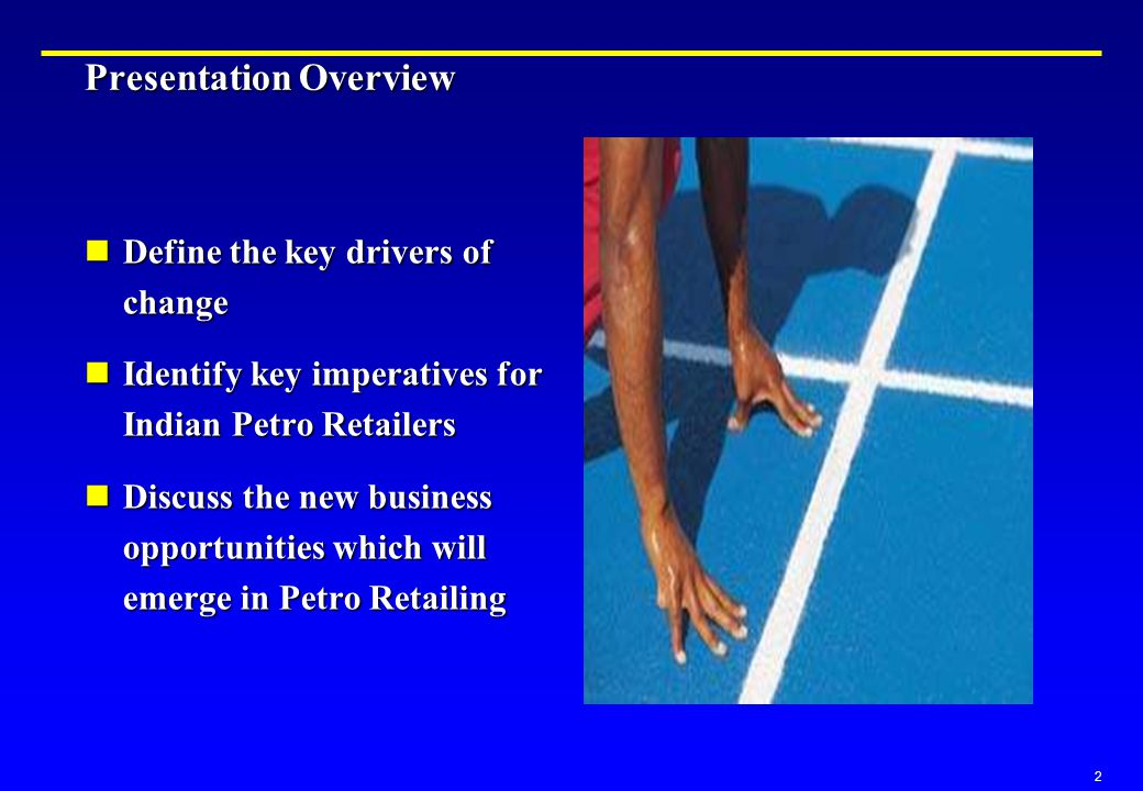 2 Presentation Overview Define the key drivers of change Define the key drivers of change Identify key imperatives for Indian Petro Retailers Identify key imperatives for Indian Petro Retailers Discuss the new business opportunities which will emerge in Petro Retailing Discuss the new business opportunities which will emerge in Petro Retailing