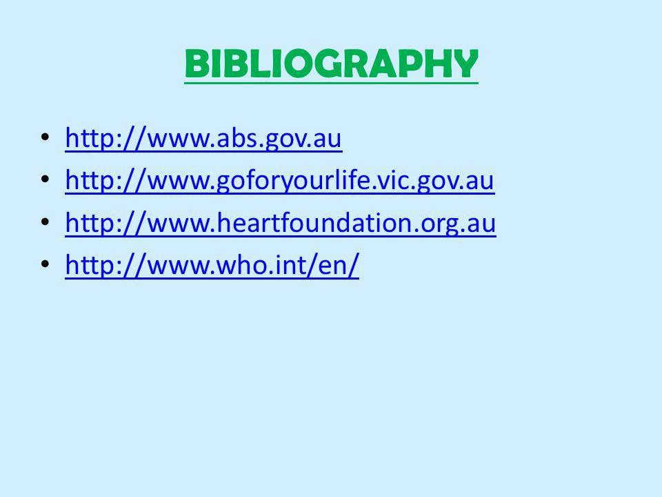 BIBLIOGRAPHY http://www.abs.gov.au http://www.goforyourlife.vic.gov.au http://www.heartfoundation.org.au http://www.who.int/en/
