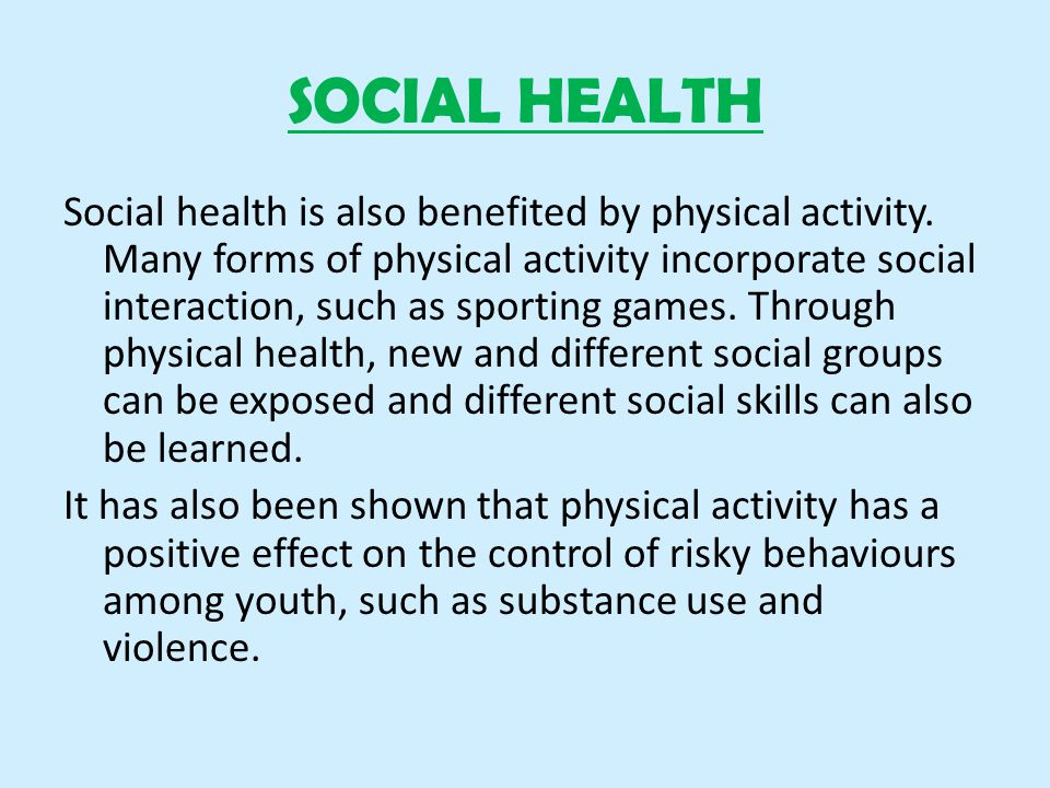SOCIAL HEALTH Social health is also benefited by physical activity.