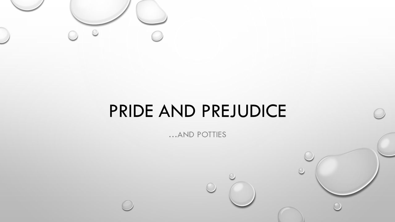 PRIDE AND PREJUDICE …AND POTTIES