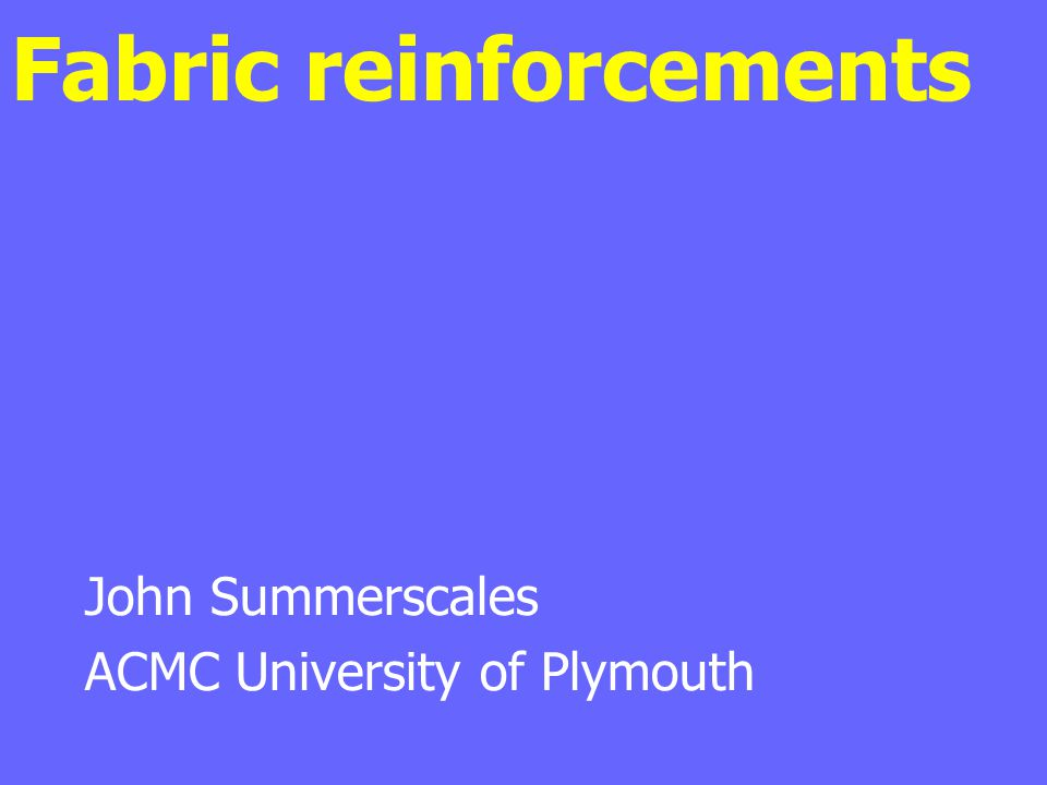 Fabric reinforcements John Summerscales ACMC University of Plymouth