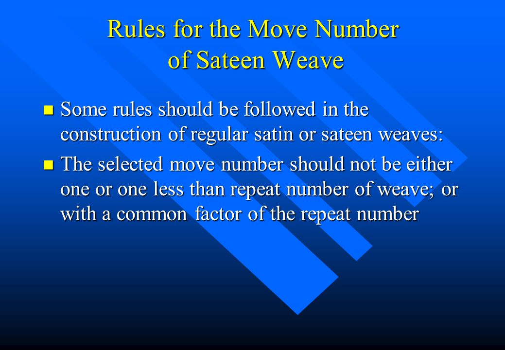 Rules for the Move Number of Sateen Weave n Some rules should be followed in the construction of regular satin or sateen weaves: n The selected move n