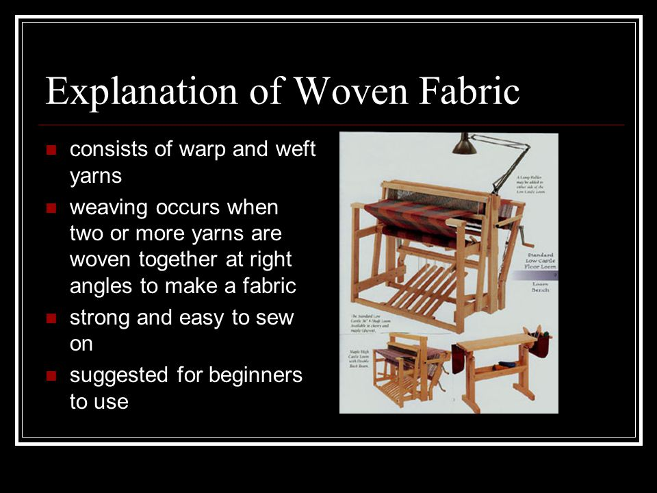 Explanation of Woven Fabric consists of warp and weft yarns weaving occurs when two or more yarns are woven together at right angles to make a fabric