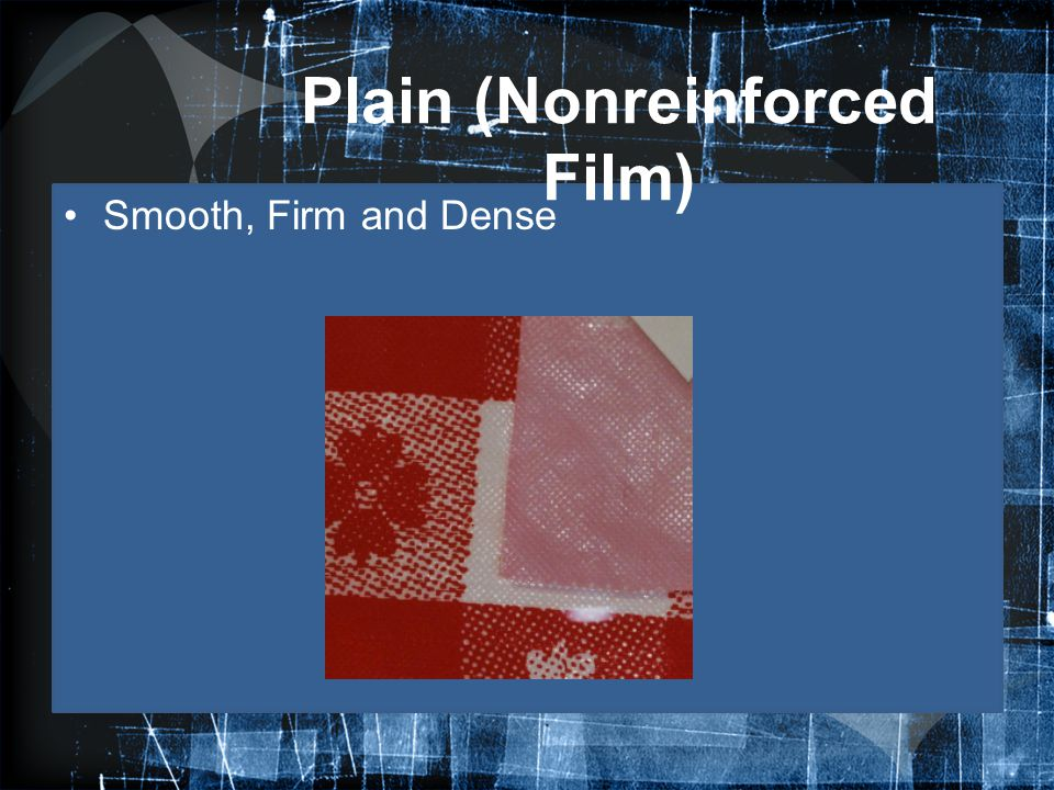 Plain (Nonreinforced Film) Smooth, Firm and Dense