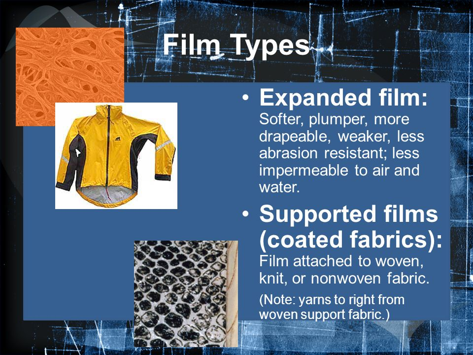Film Types Expanded film: Softer, plumper, more drapeable, weaker, less abrasion resistant; less impermeable to air and water. Supported films (coated