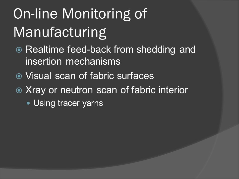 On-line Monitoring of Manufacturing  Realtime feed-back from shedding and insertion mechanisms  Visual scan of fabric surfaces  Xray or neutron sca