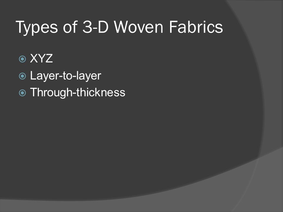 Types of 3-D Woven Fabrics  XYZ  Layer-to-layer  Through-thickness