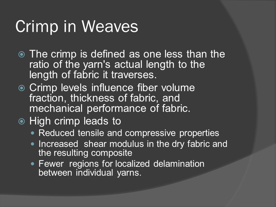 Crimp in Weaves  The crimp is defined as one less than the ratio of the yarn's actual length to the length of fabric it traverses.  Crimp levels inf