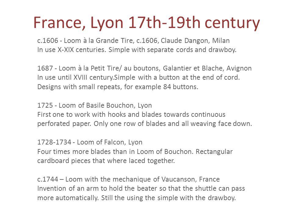 France, Lyon 17th-19th century c.1606 - Loom à la Grande Tire, c.1606, Claude Dangon, Milan In use X-XIX centuries.