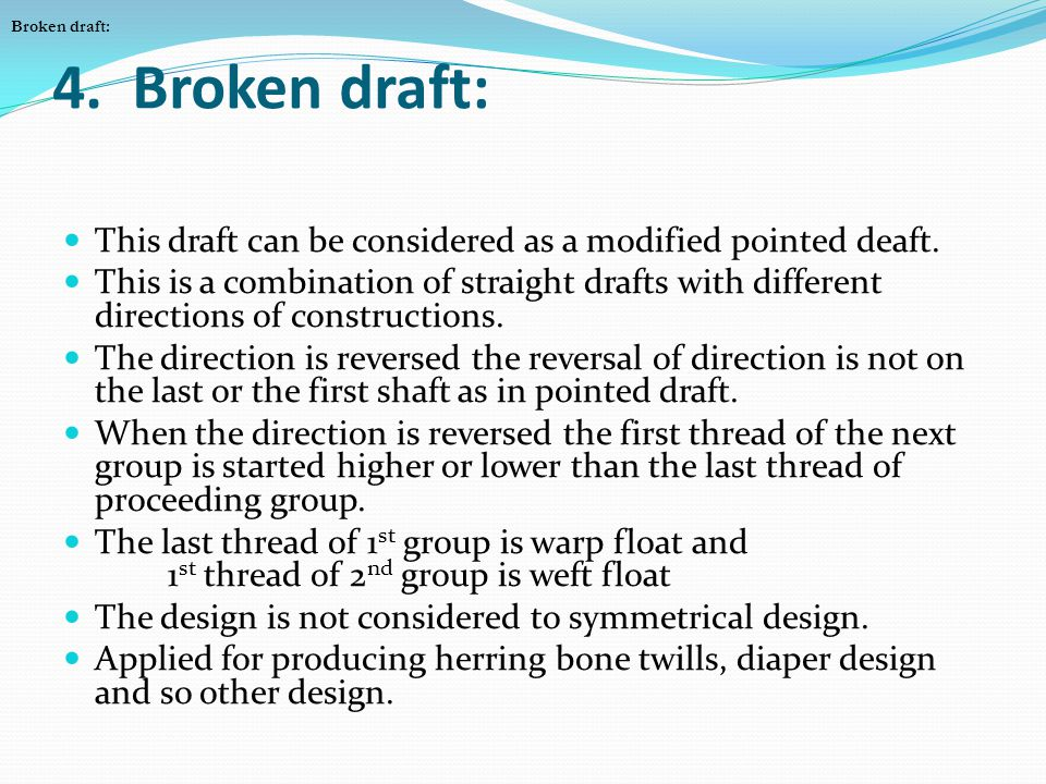 4. Broken draft: This draft can be considered as a modified pointed deaft. This is a combination of straight drafts with different directions of const