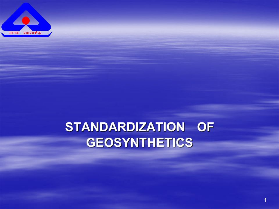 1 STANDARDIZATION OF GEOSYNTHETICS