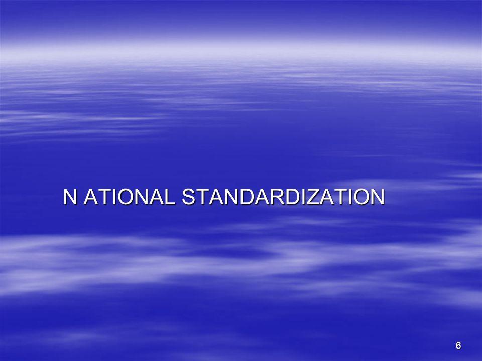 6 N ATIONAL STANDARDIZATION N ATIONAL STANDARDIZATION