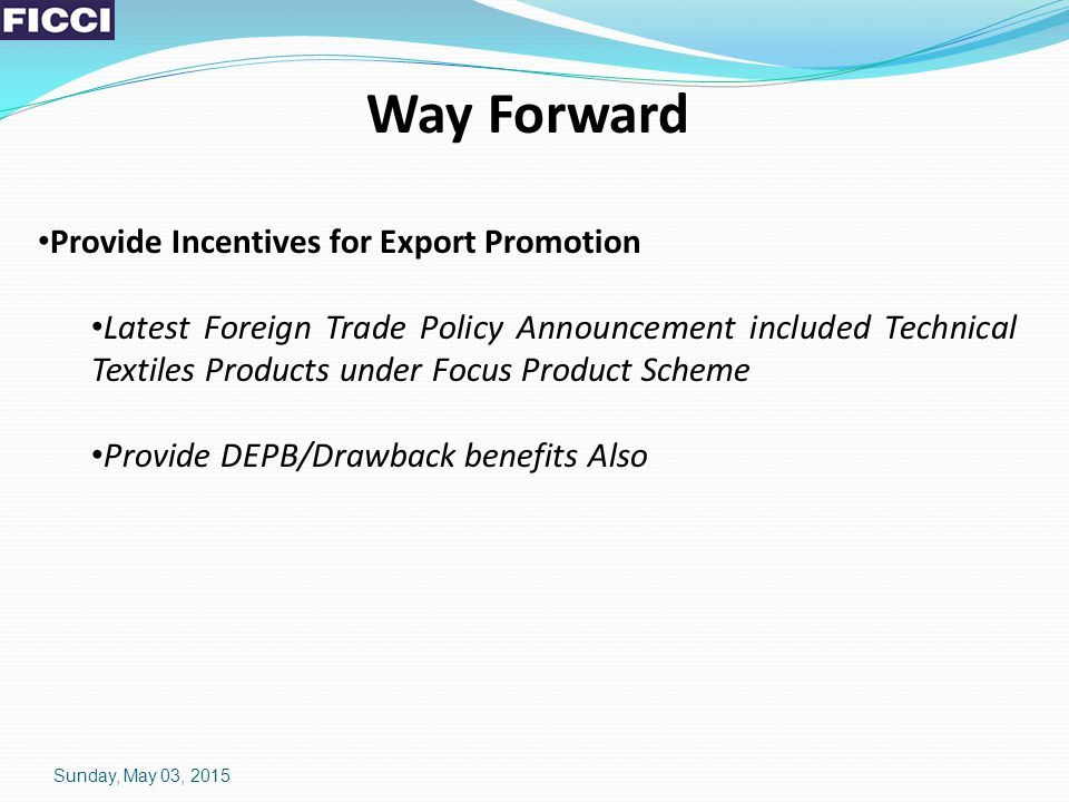 Way Forward Provide Incentives for Export Promotion Latest Foreign Trade Policy Announcement included Technical Textiles Products under Focus Product