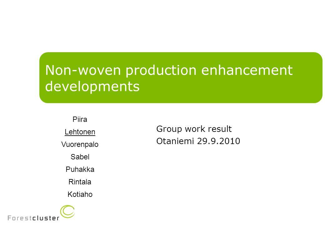 Non-woven production enhancement developments Group work result Otaniemi 29.9.2010 Piira Lehtonen Vuorenpalo Sabel Puhakka Rintala Kotiaho