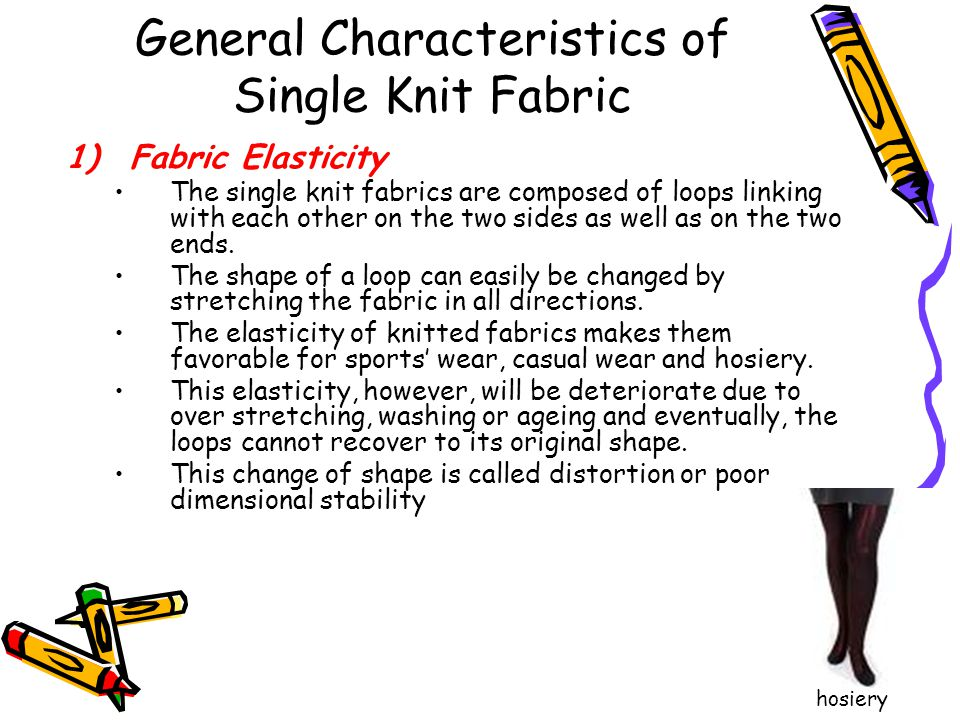 General Characteristics of Single Knit Fabric 1)Fabric Elasticity The single knit fabrics are composed of loops linking with each other on the two sid