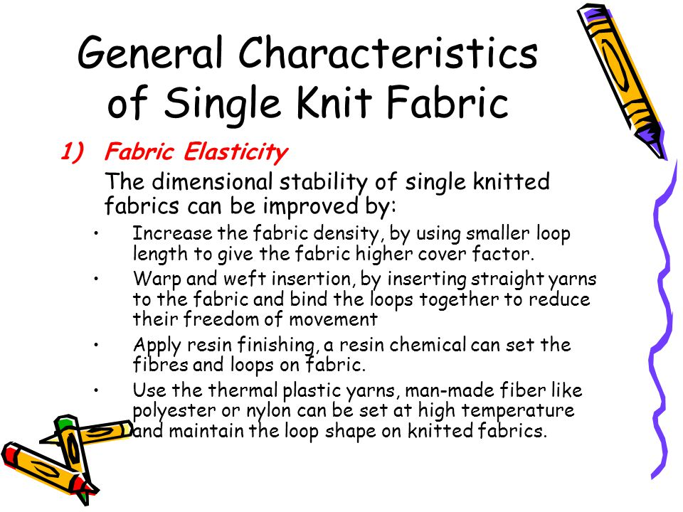 General Characteristics of Single Knit Fabric 1)Fabric Elasticity The dimensional stability of single knitted fabrics can be improved by: Increase the