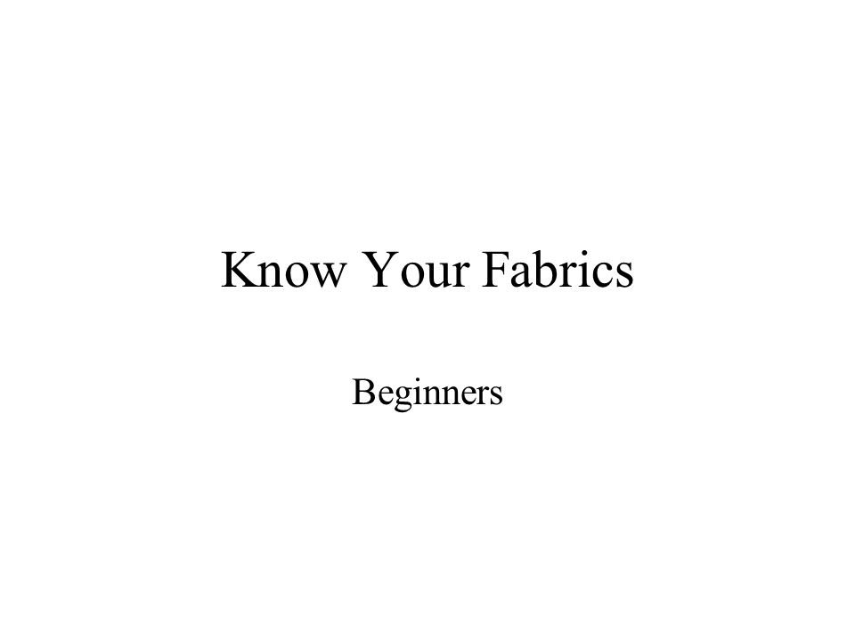 Know Your Fabrics Beginners