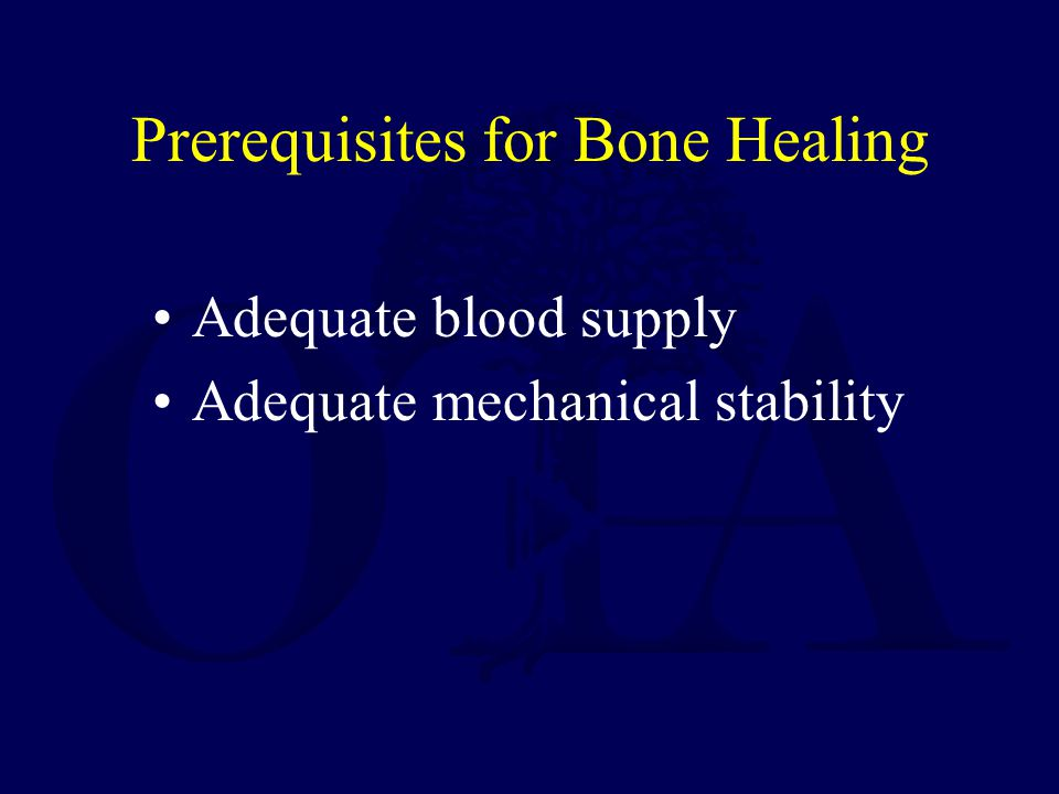 Prerequisites for Bone Healing Adequate blood supply Adequate mechanical stability